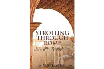 Strolling Through Rome - The Definitive Walking Guide to the Eternal City
