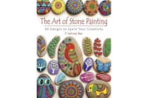 Art of Stone Painting - 30 Designs to Spark Your Creativity