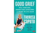 Good Grief - Heal Your Soul, Honor Your Loved Ones, and Learn to Live Again