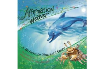 Affirmation Weaver - A Children's Bedtime Story Introducing Techniques to Increase Confidence, and Self-Esteem