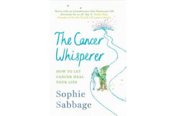 The Cancer Whisperer - How to let cancer heal your life