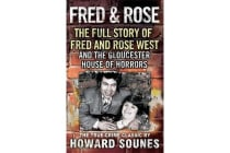 Fred and Rose - The Full Story of Fred and Rose West and the Gloucester House of Horrors