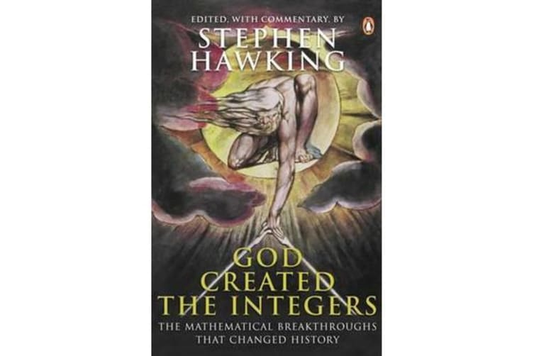 God Created the Integers - The Mathematical Breakthroughs That Changed History