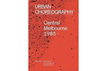 Urban Choreography - Central Melbourne, 1985-