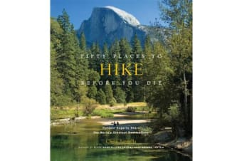 Fifty Places to Hike Before You Die - Outdoor Experts Share the World's Greatest Destinations