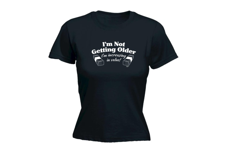 123T Funny Tee - Im Not Getting Older Increasing In Value - (Large Black Womens T Shirt)
