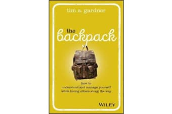 The Backpack - How to Understand and Manage Yourself While Loving Others Along the Way