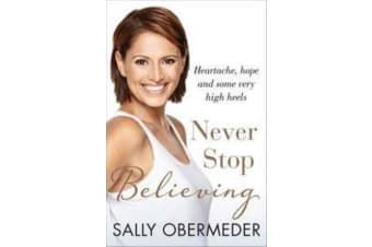 Never Stop Believing - Heartache, Hope and Some Very High Heels