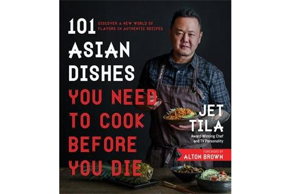 Image of 101 Asian Dishes You Need to Cook Before You Die - Discover a New World of Flavors in Authentic Recipes