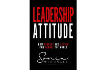 Leadership Attitude - How Mindset and Action Can Change Your World