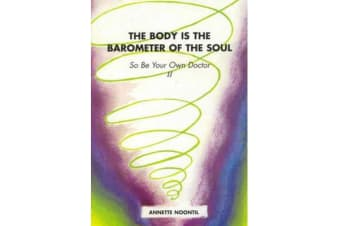 The Body is the Barometer of the Soul So be Your Own Doctor - II