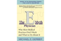 The E-Myth Physician - Why Most Medical Practices Don't Work and What to Do About It