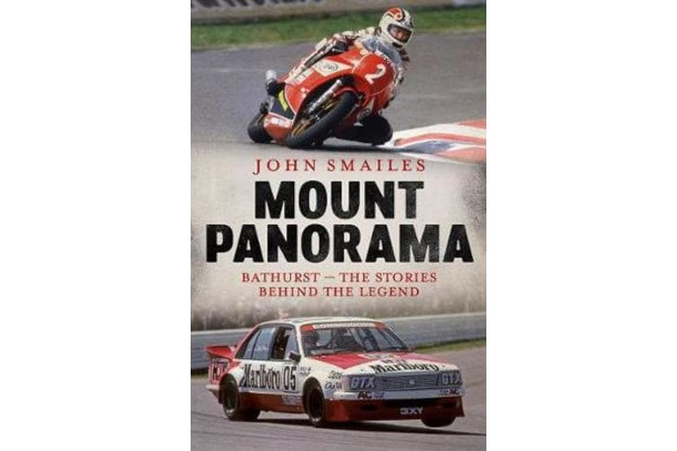 Mount Panorama - Bathurst - the Stories Behind the Legend
