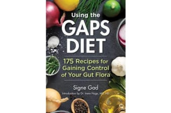 Using the Gaps Diet - 175 Recipes for Gaining Control of Your Gut Flora
