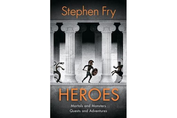 Heroes - The myths of the Ancient Greek heroes retold