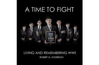 A Time To Fight - Living and Remembering WWII