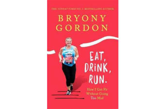 Eat, Drink, Run. - How I Got Fit Without Going Too Mad