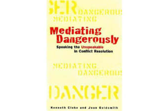 Mediating Dangerously - The Frontiers of Conflict Resolution