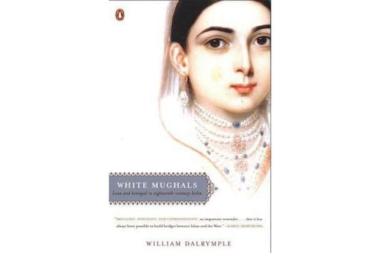 White Mughals - Love and Betrayal in Eighteenth-Century India