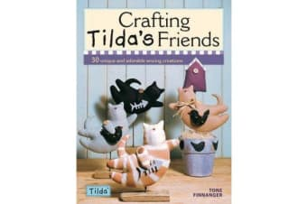 Crafting Tilda's Friends - 30 Unique and Adorable Sewing Creations