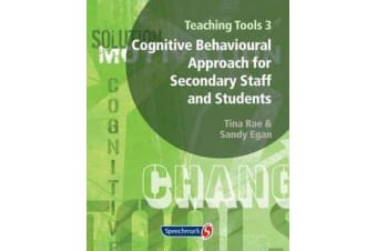 Teaching Tools 3 - Cognitive Behavioural Approach for Secondary Staff and Students 3