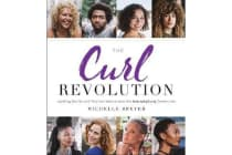 The Curl Revolution - Inspiring Stories and Practical Advice from the NaturallyCurly Community