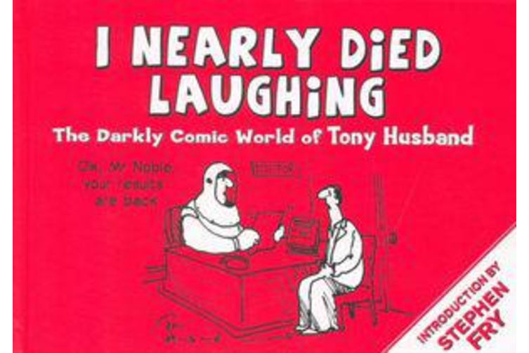 I Nearly Died Laughing - The Darkly Comic World of Tony Husband