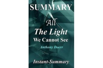 Summary - All the Light We Cannot See - By Anthony Doerr - A Full Book Summary