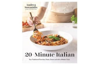 20-Minute Italian - Your Traditional Favorites, Faster, Easier and with a Modern Twist