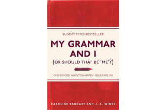 My Grammar and I (Or Should That Be 'Me'?) - Old-School Ways to Sharpen Your English