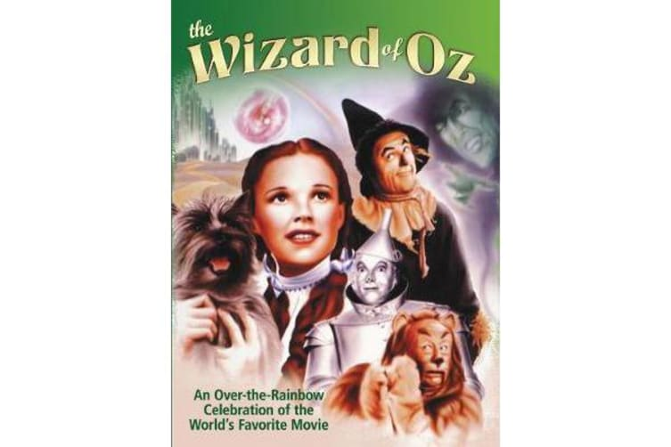 Wizard of Oz - An Over-the-Rainbow Celebration of the World's Favorite Movie