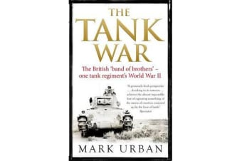 The Tank War - The British Band of Brothers - One Tank Regiment's World War II