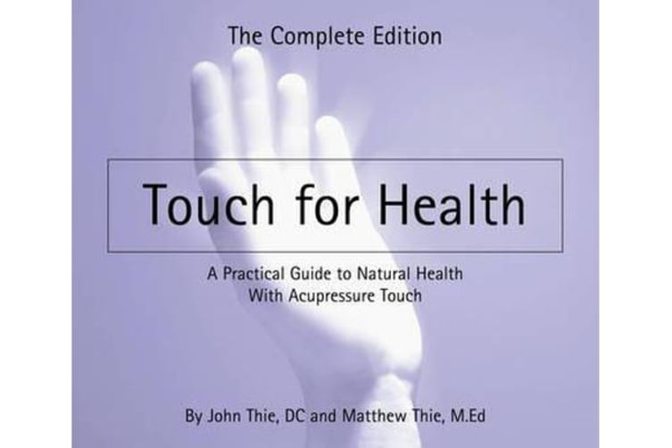 Touch for Health - The Complete Edition a Practical Guide to Natural Health with Acupressure Touch and Massage