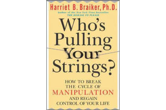 Who's Pulling Your Strings? - How to Break the Cycle of Manipulation and Regain Control of Your Life