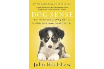 Dog Sense - How the New Science of Dog Behavior Can Make You A Better Friend to Your Pet