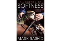 A Journey to Softness - In Search of Feel and Connection with the Horse
