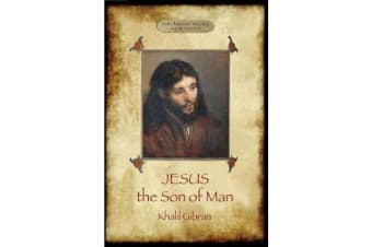 Jesus the Son of Man - His words and His deeds as told and recorded by those who knew Him