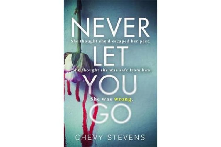 Never Let You Go - A heart-stopping psychological thriller you won't be able to put down