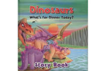 Dinosaurs What's for Dinner Today Story Book