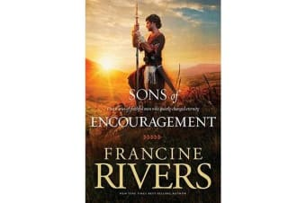 Sons of Encouragement - Five Stories of Faithful Men Who Changed Eternity