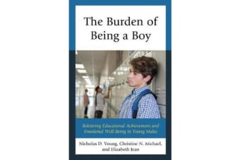 The Burden of Being a Boy - Bolstering Educational Achievement and Emotional Well-Being in Young Males