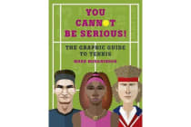 You Cannot Be Serious! The Graphic Guide to Tennis - Grand slams, players and fans, and all the tennis trivia possible
