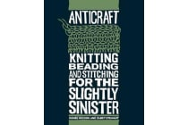 Anticraft - Knitting, Beading and Stitching for the Slightly Sinister