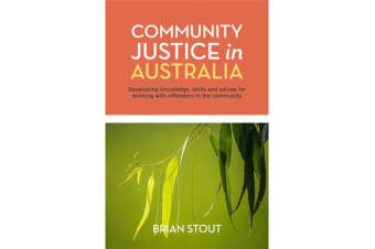 Community Justice in Australia - Developing Knowledge, Skills and Values for Working with Offenders in the Community