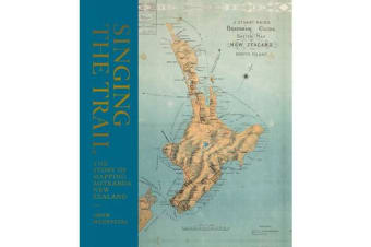 Singing the Trail - The Story of Mapping Aotearoa New Zealand