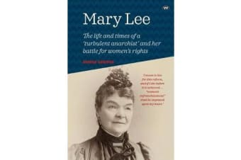 Mary Lee - The life and times of a 'turbulent anarchist' and her battle for women's rights