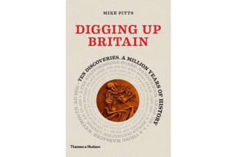Digging up Britain - Ten discoveries, a million years of history