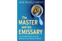 The Master and His Emissary - The Divided Brain and the Making of the Western World