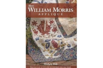 More William Morris Applique - Spectacular Quilts and Accessories for the Home