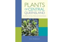 Plants of Central Queensland - Identification and Uses of Native and Introduced Species